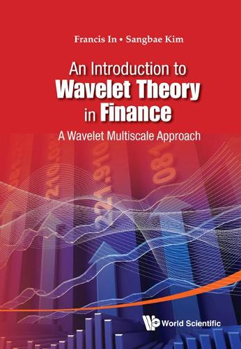 Introduction To Wavelet Theory In Finance, An: A Wavelet Multiscale Approach (Hardback)
