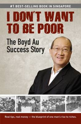 I Don't Want to be Poor: The Boyd Au Success Story (Paperback)