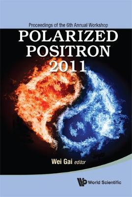 Polarized Positron 2011 - Proceedings Of The 6th Annual Workshop (Hardback)