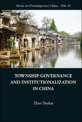 Township Governance And Institutionalization In China - Series on Contemporary China 35 (Hardback)