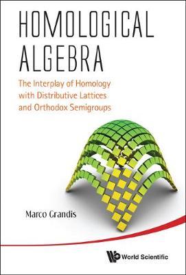 Homological Algebra: The Interplay Of Homology With Distributive Lattices And Orthodox Semigroups (Hardback)