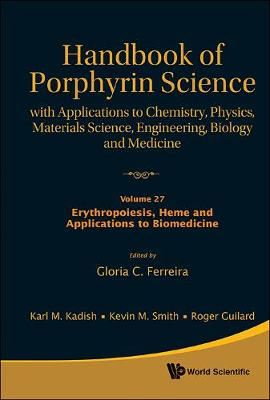 Handbook Of Porphyrin Science: With Applications To Chemistry, Physics, Materials Science, Engineering, Biology And Medicine - Volume 27: Erythropoiesis, Heme And Applications To Biomedicine - Handbook Of Porphyrin Science 6 (Hardback)