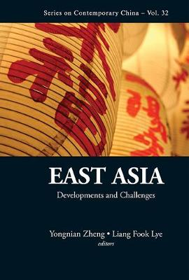East Asia: Developments And Challenges - Series on Contemporary China 32 (Hardback)