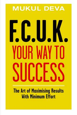 F.C.U.K Your Way to Success: The Art of Maximising Results With Minimum Effort (Paperback)