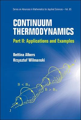 Continuum Thermodynamics - Part Ii: Applications And Examples - Series on Advances in Mathematics for Applied Sciences 85 (Hardback)