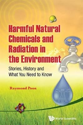 Harmful Natural Chemicals And Radiation In The Environment: Stories, History And What You Need To Know (Hardback)