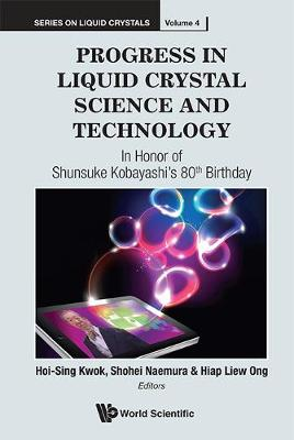Progress In Liquid Crystal (Lc) Science And Technology: In Honor Of Kobayashi's 80th Birthday - Series On Liquid Crystals 4 (Hardback)