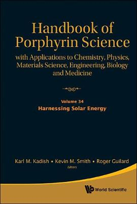 Handbook Of Porphyrin Science: With Applications To Chemistry, Physics, Materials Science, Engineering, Biology And Medicine - Volume 34: Harnessing Solar Energy - Handbook Of Porphyrin Science 7 (Hardback)