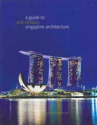 A Guide to 21st Century Singapore Architecture (Hardback)
