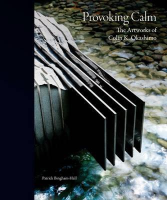 Provoking Calm - The Artworks of Colin K. Okashimo (Hardback)