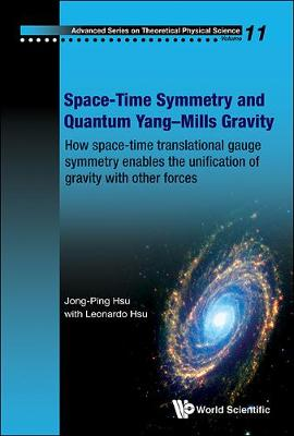 Space-time Symmetry And Quantum Yang-mills Gravity: How Space-time Translational Gauge Symmetry Enables The Unification Of Gravity With Other Forces - Advanced Series On Theoretical Physical Science 11 (Hardback)