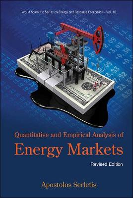 Quantitative And Empirical Analysis Of Energy Markets (Revised Edition) - World Scientific Series on Environmental and Energy Economics and Policy 10 (Hardback)