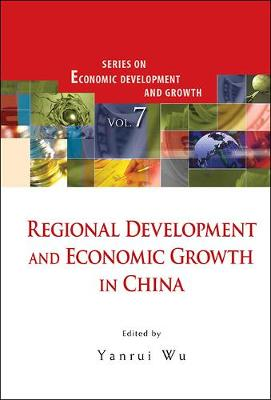 Regional Development And Economic Growth In China - Series On Economic Development And Growth 7 (Hardback)