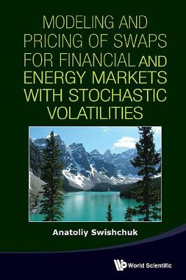 Modeling And Pricing Of Swaps For Financial And Energy Markets With Stochastic Volatilities (Hardback)