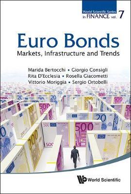Euro Bonds: Markets, Infrastructure And Trends - World Scientific Series in Finance 7 (Hardback)