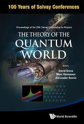 Theory Of The Quantum World, The - Proceedings Of The 25th Solvay Conference On Physics (Hardback)