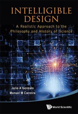Intelligible Design: A Realistic Approach To The Philosophy And History Of Science (Hardback)