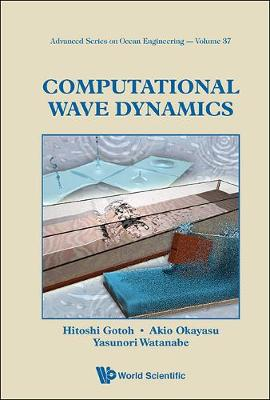 Computational Wave Dynamics - Advanced Series On Ocean Engineering 37 (Hardback)