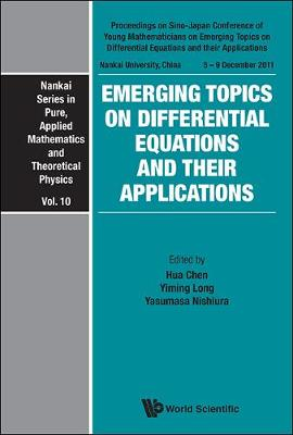Emerging Topics On Differential Equations And Their Applications - Proceedings On Sino-japan Conference Of Young Mathematicians - Nankai Series In Pure, Applied Mathematics And Theoretical Physics 10 (Hardback)