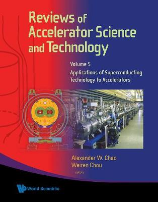 Reviews Of Accelerator Science And Technology - Volume 5: Applications Of Superconducting Technology To Accelerators (Hardback)