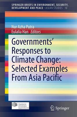 Governments' Responses to Climate Change: Selected Examples From Asia Pacific - ASEAN Studies 10 (Paperback)