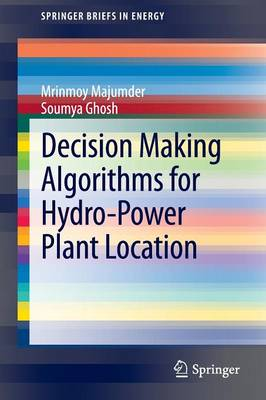 Decision Making Algorithms for Hydro-Power Plant Location - SpringerBriefs in Energy (Paperback)