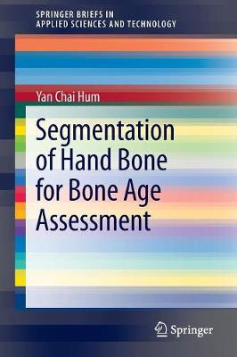 Segmentation of Hand Bone for Bone Age Assessment - SpringerBriefs in Applied Sciences and Technology (Paperback)