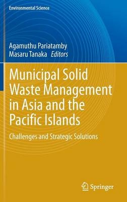 Municipal Solid Waste Management in Asia and the Pacific Islands: Challenges and Strategic Solutions - Environmental Science (Hardback)