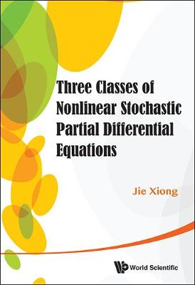 Three Classes Of Nonlinear Stochastic Partial Differential Equations (Hardback)