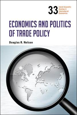 Economics And Politics Of Trade Policy - World Scientific Studies in International Economics 33 (Hardback)