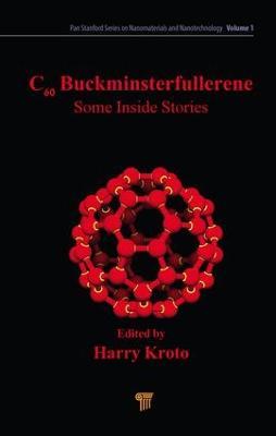 C60: Buckminsterfullerene: Some Inside Stories - Pan Stanford Series on Nanomaterials and Nanotechnology (Hardback)