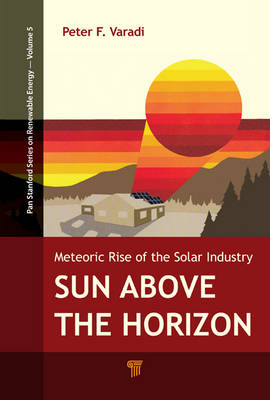 Sun Above the Horizon: Meteoric Rise of the Solar Industry (Hardback)