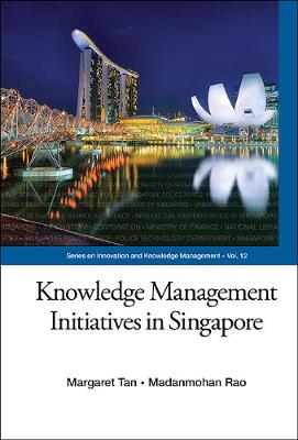 Knowledge Management Initiatives In Singapore - Series on Innovation and Knowledge Management 12 (Hardback)