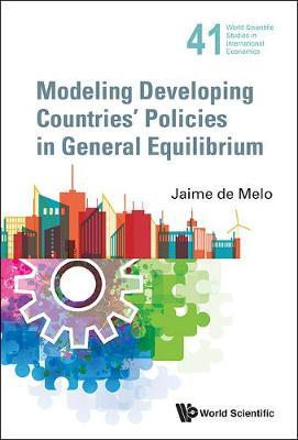 Modeling Developing Countries' Policies In General Equilibrium - World Scientific Studies in International Economics 41 (Hardback)