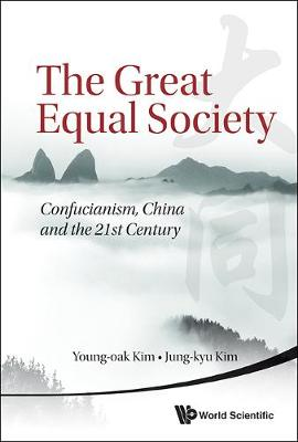 Great Equal Society, The: Confucianism, China And The 21st Century (Paperback)