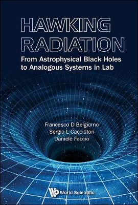 Hawking Radiation: From Astrophysical Black Holes To Analogous Systems In Lab (Hardback)