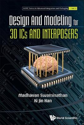 Design And Modeling For 3d Ics And Interposers - Wspc Series In Advanced Integration And Packaging 2 (Hardback)