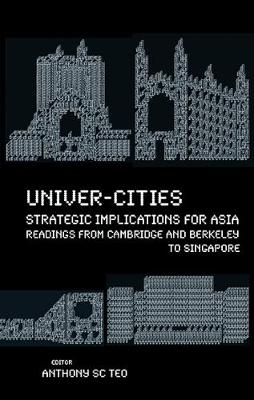 Univer-cities: Strategic Implications For Asia - Readings From Cambridge And Berkeley To Singapore (Paperback)