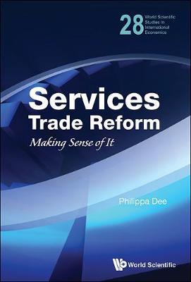 Services Trade Reform: Making Sense Of It - World Scientific Studies in International Economics 28 (Hardback)