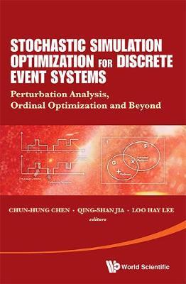 Stochastic Simulation Optimization For Discrete Event Systems: Perturbation Analysis, Ordinal Optimization And Beyond (Hardback)