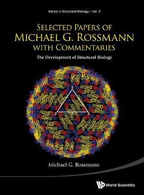 Selected Papers Of Michael G Rossmann With Commentaries: The Development Of Structural Biology - Series in Structural Biology 3 (Hardback)