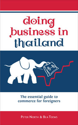 Doing Business in Thailand: The Essential Guide to Commerce for Foreigners (Paperback)