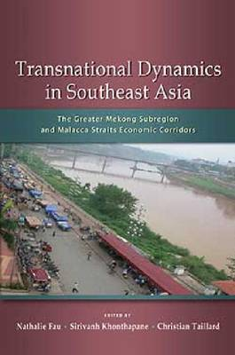 Transnational Dynamics in Southeast Asia: The Greater Mekong Subregion and Malacca Straits Economic Corridors (Paperback)