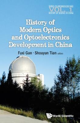 History Of Modern Optics And Optoelectronics Development In China - Series on Archaeology and History of Science in China 1 (Hardback)