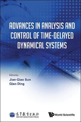 Advances In Analysis And Control Of Time-delayed Dynamical Systems (Hardback)