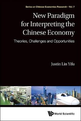 New Paradigm For Interpreting The Chinese Economy: Theories, Challenges And Opportunities - Series on Chinese Economics Research 7 (Hardback)