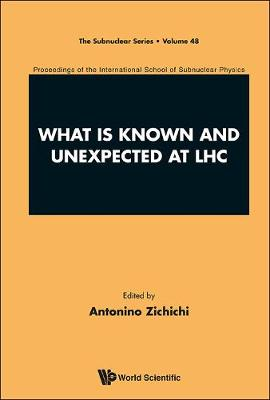 What Is Known And Unexpected At Lhc - Proceedings Of The International School Of Subnuclear Physics - The Subnuclear Series 48 (Hardback)