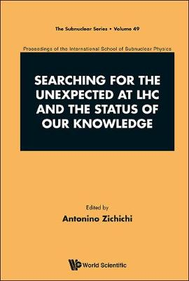 Searching For The Unexpected At Lhc And The Status Of Our Knowledge - Proceedings Of The International School Of Subnuclear Physics - The Subnuclear Series 49 (Hardback)