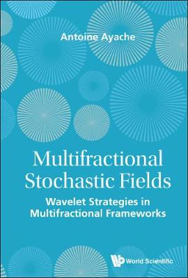 Multifractional Stochastic Fields: Wavelet Strategies In Multifractional Frameworks (Hardback)