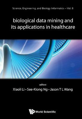 Biological Data Mining And Its Applications In Healthcare - Science, Engineering, And Biology Informatics 8 (Hardback)